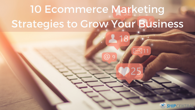10 Ecommerce Marketing Strategies to Grow Your Business